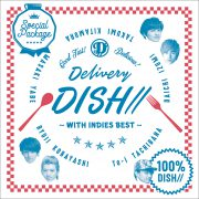 DISH//『Delivery DISH// ~インディーズベスト添え~』